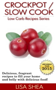 CrockPot / Slow Cook Low Carb Recipes ebook by Lisa Shea