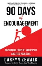 90 Days of Encouragement - Inspiration to Uplift Your Spirit and Feed Your Soul ebook by Darryn Zewalk