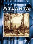 Atlanta - A Portrait of the Civil War ebook by Michael Rose, Atlanta History Center