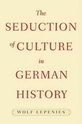 The Seduction of Culture in German History ebook by Wolf Lepenies