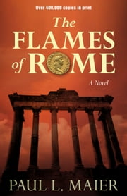 The Flames of Rome - A Novel ebook by Paul L. Maier