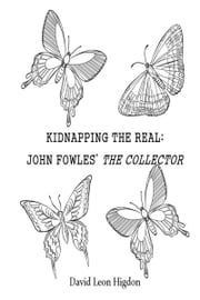 Kidnapping The Real: John Fowles' The Collector ebook by David Leon Higdon