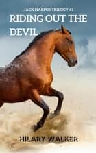 Riding Out the Devil - The Jack Harper Trilogy, #1 ebook by Hilary Walker