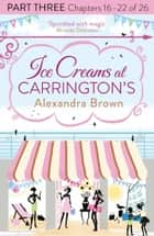 Ice Creams at Carrington's: Part Three, Chapters 16–22 of 26 ebook by Alexandra Brown