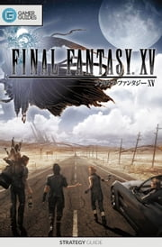 Final Fantasy XV - Strategy Guide ebook by GamerGuides.com