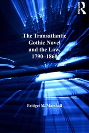 The Transatlantic Gothic Novel and the Law, 1790–1860 ebook by Bridget M. Marshall