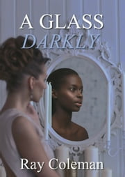 A Glass Darkly ebook by Ray Coleman
