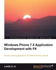 Windows Phone 7.5 Application Development with F# ebook by Lohith G.N.