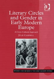 Literary Circles and Gender in Early Modern Europe - A Cross-Cultural Approach ebook by Dr Julie D Campbell,Professor Allyson M Poska,Professor Abby Zanger
