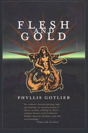 Flesh And Gold ebook by Phyllis Gotlieb