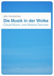 Die Musik in der Wolke - Cloud Music und Mobile Devices ebook by Jörn Handschke