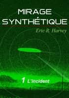 L'incident - Mirage synthétique tome 1 ebook by Eric R. Harvey