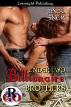 Under Two Billionaire Brothers ebook by Jenika Snow