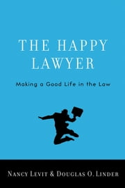 The Happy Lawyer - Making a Good Life in the Law ebook by Nancy Levit,Douglas O. Linder