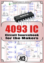 4093 IC - Circuit Sourcebook for the Makers ebook by Newton C. Braga