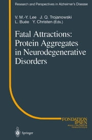 Fatal Attractions: Protein Aggregates in Neurodegenerative Disorders ebook by V.M.-Y. Lee,J.Q. Trojanowski,L. Buee,Y. Christen
