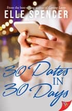 30 Dates in 30 Days ebook by Elle Spencer