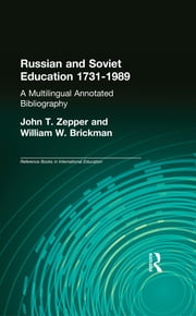Russian and Soviet Education 1731-1989 - A Multilingual Annotated Bibliography ebook by John T. Zepper,William W. Brickman