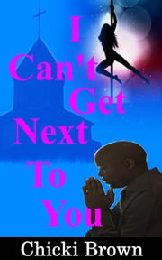 I Can't Get Next to You ebook by Chicki Brown