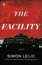 The Facility - A Novel ebook by Simon Lelic