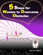 5 Steps for Women to Overcome Obstacles ebook by Lisa St Brice