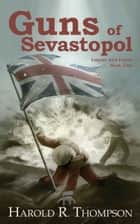 Guns of Sevastopol ebook by Harold R. Thompson