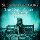 The Executioner of St Paul's - The Twelfth Thomas Chaloner Adventure audiobook by Susanna Gregory, Gordon Griffin