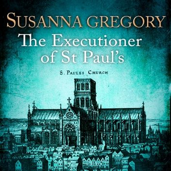The Executioner of St Paul's - The Twelfth Thomas Chaloner Adventure audiobook by Susanna Gregory