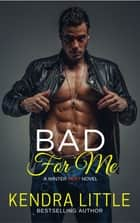 Bad For Me ebook by Kendra Little