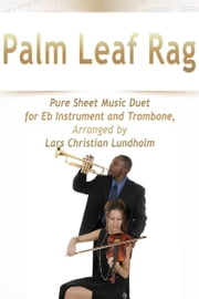 Palm Leaf Rag Pure Sheet Music Duet for Eb Instrument and Trombone, Arranged by Lars Christian Lundholm ebook by Pure Sheet Music