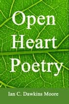 Open Heart Poetry ebook by Ian C. Dawkins Moore