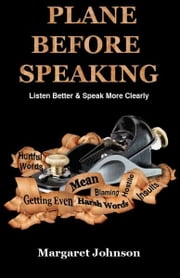 PLANE BEFORE SPEAKING: Listen Better and Speak More Clearly ebook by Margaret Johnson