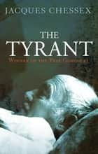 The Tyrant ebook by Martin Sokolinsky,Jacques  Chessex