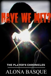Have We Met? (Player's Chronicles) Volume 1 ebook by Alona Basque