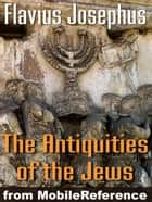 Antiquities Of The Jews Or Jewish Antiquities (Mobi Classics) ebook by Flavius Josephus, William Whiston (Translator)