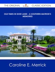 Old Times in Dixie Land - A Southern Matron's Memories - The Original Classic Edition ebook by Caroline E. Merrick