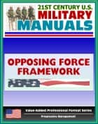 21st Century U.S. Military Manuals: Opposing Force Doctrinal Framework and Strategy Field Manual - FM 7-100 (Value-Added Professional Format Series) ebook by Progressive Management