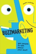 Buzzmarketing - Get People to Talk About Your Stuff ebook by Mark Hughes