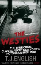 The Westies - Inside New York's Irish Mob ebook by T.J. English