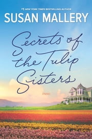 Secrets of the Tulip Sisters - A Captivating Story about Sisters, Secrets and Second Chances ebook by Susan Mallery
