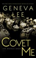 Covet Me - Royals Saga, #5 ebook by Geneva Lee