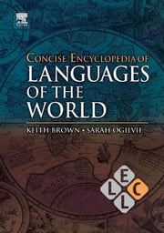 Concise Encyclopedia of Languages of the World ebook by Brown, Keith