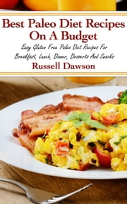 Best Paleo Diet Recipes On A Budget: Easy Gluten Free Paleo Diet Recipes ebook by Russell Dawson