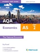AQA AS Economics Student Unit Guide: Unit 2 New Edition The National Economy ebook by Ray Powell