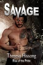 Savage (Rise of the Pride, Book 3) ebook by Theresa Hissong