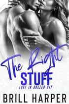 The Right Stuff - Love in Brazen Bay, #2 ebook by Brill Harper