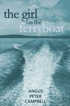 The Girl on the Ferryboat eBook by Angus Peter Campbell