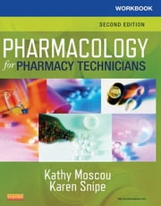 Workbook for Pharmacology for Pharmacy Technicians - E-Book ebook by Kathy Moscou, RPh, MPH,...