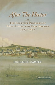 After the Hector - The Scottish Pioneers of Nova Scotia and Cape Breton, 1773-1852 ebook by Lucille H. Campey
