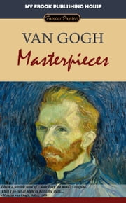Van Gogh: Masterpieces ebook by My Ebook Publishing House